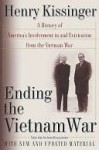 Ending the Vietnam War : A History of America's Involvement in and Extrication from the Vietnam War - Henry Kissinger