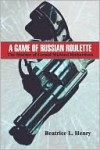A Game of Russian Roulette: The Murder of Gerald Michael Richardson - Beatrice L. Henry