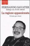 La ragione appassionata: Fernando Savater dialoga con Juan Arias - Juan Arias, Fernando Savater, Hado Lyria