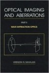 Optical Imaging and Aberrations: Part II, Wave Diffraction Optics - Virendra N. Mahajan