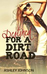 Destined for A Dirt Road (Dirt Road Summer Book 2) - Ashley Johnson