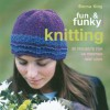 Fun & Funky Knitting: 30 Projects for an Exciting New Look - Emma King