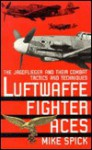 Luftwaffe Fighter Aces: the Jagdflieger and Their Combat Tactics and Techniques - Mike Spick