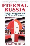 Eternal Russia: Yeltsin, Gorbachev, and the Mirage of Democracy - Jonathan Steele