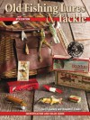 Old Fishing Lures & Tackle: Identification and Value Guide - Carl F. Luckey
