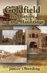Goldfield; Its History and Hauntings - Janice Oberding, Sharon Leong, Bill Oberding, Anne Leong