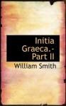 Initia Graeca Part II - William Smith