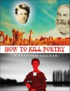 How to Kill Poetry - Raymond Luczak