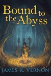 [ Bound to the Abyss: Book 1: Into the World Vernon, James R. ( Author ) ] { Paperback } 2014 - James R. Vernon