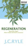 Regeneration: Being 'Born Again' What it means and why it's neccessary (Christian Heritage) - J.C. Ryle