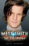 Matt Smith - The Biography - Emily Herbert
