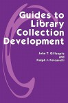Guides to Library Collection Development - John T. Gillespie, Ralph J. Folcarelli
