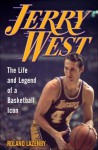 Jerry West: The Life and Legend of a Basketball Icon - Roland Lazenby