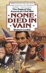 None Died in Vain: The Saga of the American Civil War - Robert Leckie
