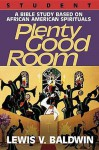 Plenty Good Room Student: A Bible Study Based on African-American Spirituals - Lewis V. Baldwin