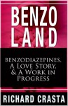 Benzo Land: Benzodiazepines, a Love Story, and a Work in Progress - Richard Crasta