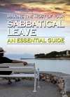 Making the Most of Your Sabbatical Leave: An Essential Guide to Taking a Career Break (or Sabbatical) to Rejuvenate Your Life While Using Time Wisely - Michael Newton