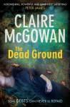 The Dead Ground (Paula Mcguire 2) - Claire Mcgowan