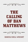The Calling of Dan Matthews - Harold Bell Wright