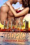 In the Heat of the Tropics - Christina Elliott