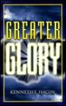 Greater Glory - Kenneth E. Hagin