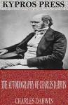 The Autobiography of Charles Darwin - Charles Darwin