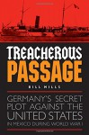 Treacherous Passage: Germany's Secret Plot against the United States in Mexico during World War I - Bill Mills