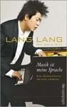 Musik ist meine Sprache: Die Geschichte meines Lebens. Autobiografie - Lang Lang, David Ritz, Michael Schmidt