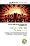 Music of the Final Fantasy Series - Frederic P. Miller, Agnes F. Vandome, John McBrewster