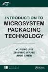 Introduction to Microsystem Packaging Technology - Yufeng Jin, Zhiping Wang, Jing Chen