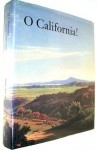 O California!: Nineteenth and Early Twentieth Century California Landscapes and Observations - Stephen Vincent, Paul Chadbourne Mills