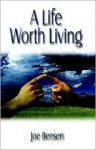 A Life Worth Living - Joe Bensen