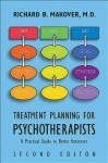 Treatment Planning for Psychotherapists, Second Edition: A Practical Guide to Better Outcomes - Richard B. Makover