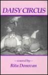 Daisy Circus: A Novel - Rita Donovan