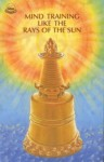 Mind Training Like the Rays of the Sun - Nam-Kha Pel, Brian Beresford, Jeremy Russell
