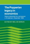 The Popperian Legacy in Economics: Papers Presented at a Symposium in Amsterdam, December 1985 - Neil De Marchi