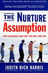 The Nurture Assumption: Why Children Turn Out the Way They Do - Judith Rich Harris