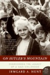 On Hitler's Mountain: Overcoming the Legacy of a Nazi Childhood (P.S.) - Irmgard A. Hunt