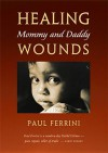 Healing Mommy and Daddy Wounds - Paul Ferrini