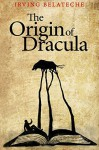 The Origin of Dracula - Irving Belateche