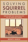 Solving Squirrel Problems: How to Keep This Ubiquitous Pest Out of Home and Garden - Monte Burch