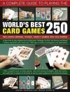 A Complete Guide to Playing the World's Best 250 Card Games: Including Bridge, Poker, Family Games and Solitaires - Jeremy Harwood, Trevor Sippetts