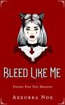 Bleed Like Me: Poems for the Broken - Azzurra Nox