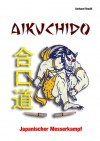 Aikuchido: Japanischer Messerkampf - Guido Sieverling, Gerhard Hradil