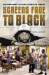 Screens Fade to Black: Contemporary African American Cinema - David J. Leonard