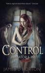 Control: A Vampire Paranormal Thriller (Predator & Prey Book 3) - James D Horton