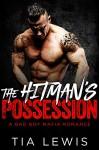 The Hitman's Possession (A Bad Boy Mafia Romance Book 1) - Tia Lewis, Ivy Dark