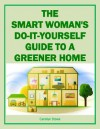 The Smart Woman's Do-It-Yourself Guide to a Greener Home (Green Matters) - Carolyn Stone
