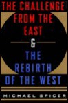 The Challenge From The East And The Rebirth Of The West - Michael Spicer