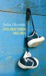 Huolimattomia unelmia - Juha Itkonen